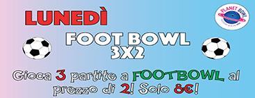 LUNEDI' FOOTBOWL 3×2
