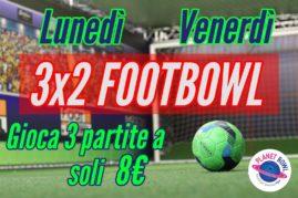 LUNEDI' & VENERDI FOOTBOWL 3×2