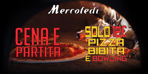 MERCOLEDI' PIZZA BIBITA BOWLING